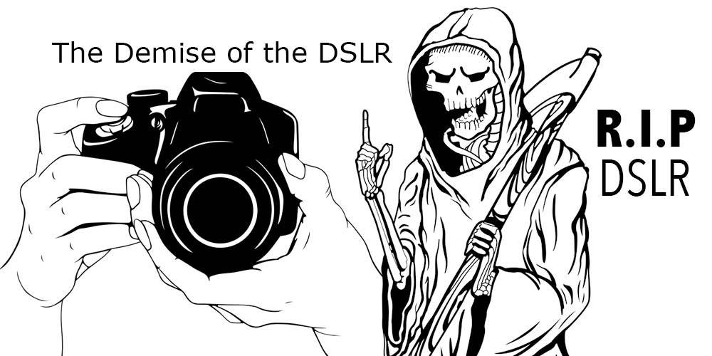 Demise of the DSLR